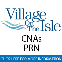 Village on the Isle 	C.N.A - PRN Assisted Living